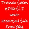 Treason takes effort. by ChurchesWife