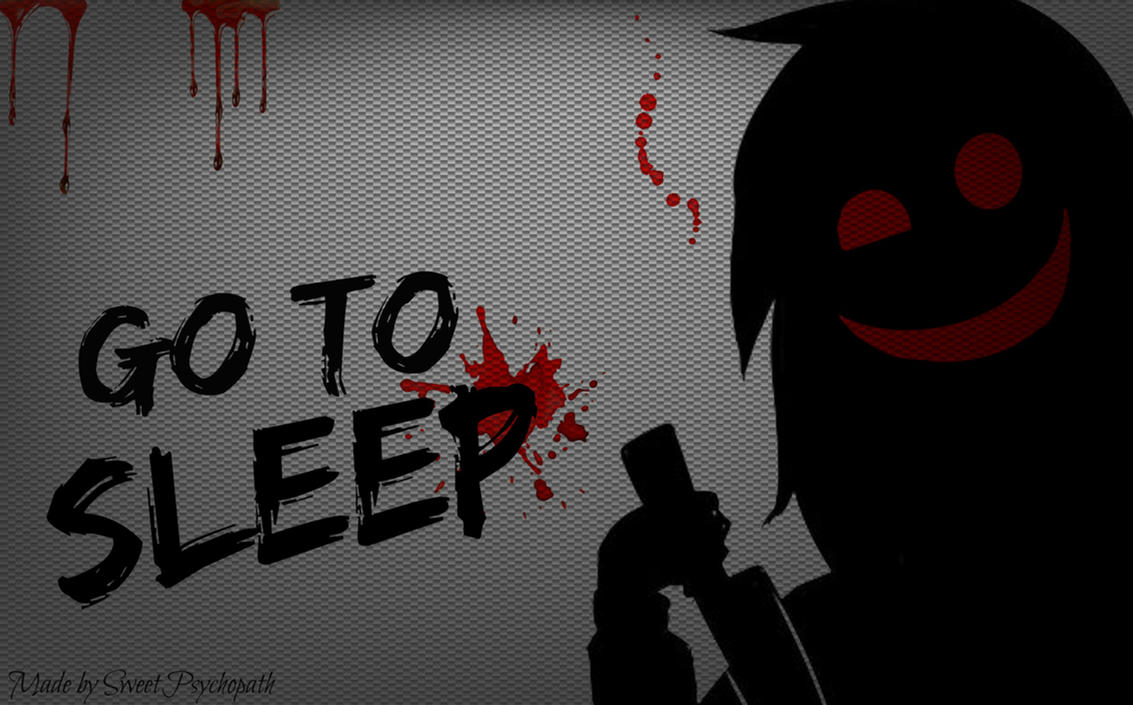 Jeff The Killer Go To Sleep Wallpaper By SweetPsychopath