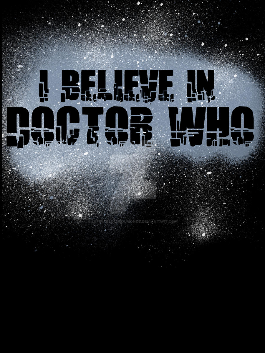 I Believe In Doctor Who by LeFinAbsolueDuMonde