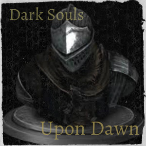 Fanfic cover art Dark Souls: Upon Dawn by Reaper81609