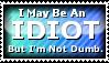 + I May Be An Idiot.. + by LeSheketai