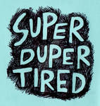 Super Duper Tired