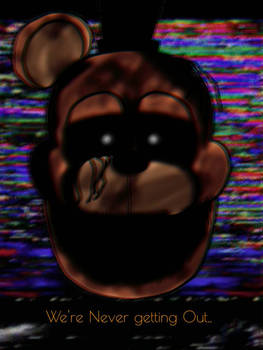we're never getting out.... - Golden Freddy