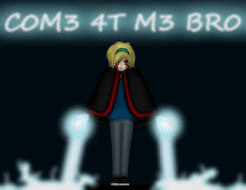 C0M3 4T M3 BR0!!! by FullOfBadIdeas on DeviantArt