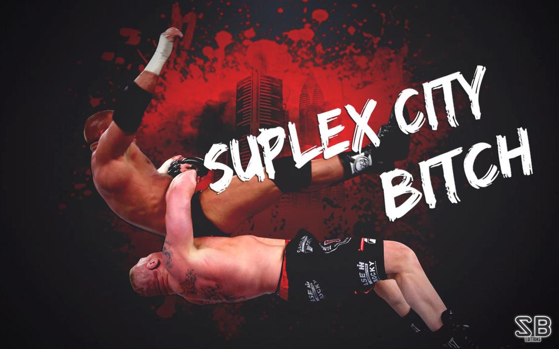 Brock Lesnar SUPLEX CITY BITCH WALLPAPER By Sebaz316
