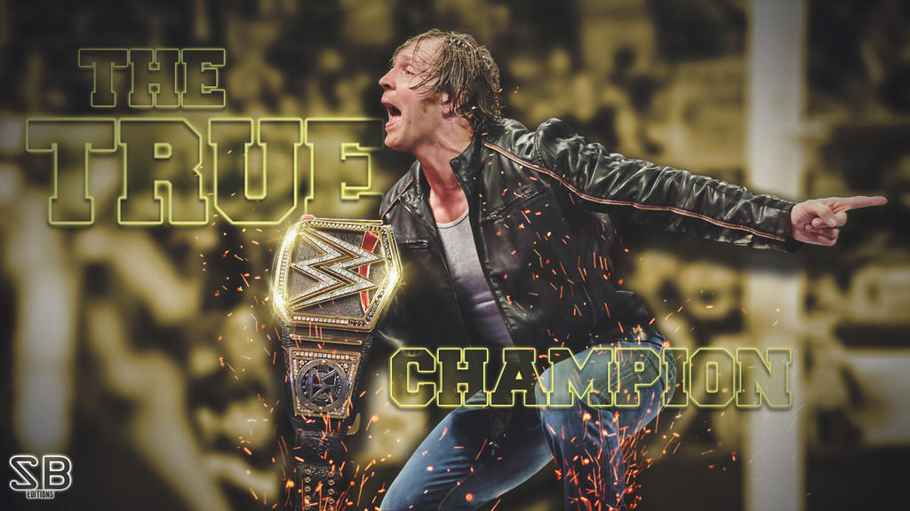 Dean Ambrose THE TRUE CHAMPION Wallpaper By Sebaz316