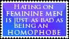'im not homophobic i just cant stand feminine men'