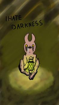 I hate darkness