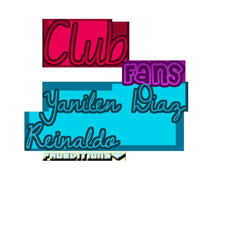 Club Fans Yanilen Diaz Reinald by PauChiklozaCeloza