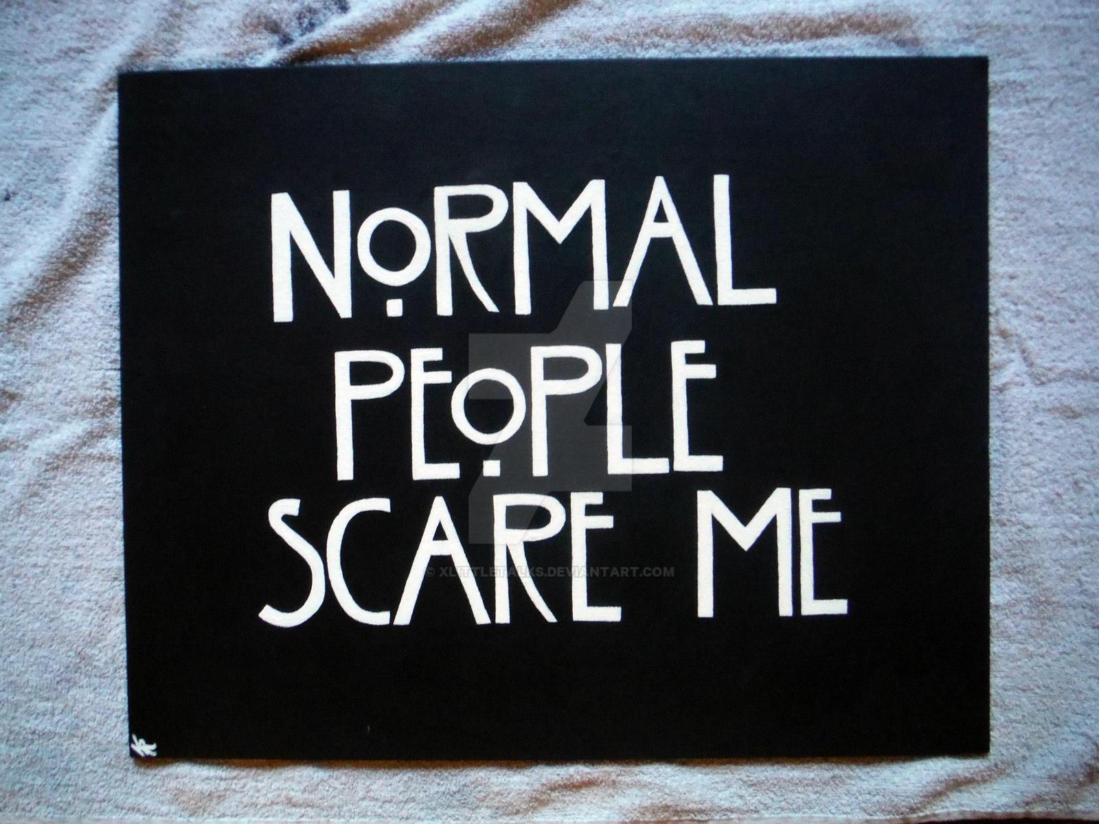 Normal People Scare Me By Xlittletalks On Deviantart