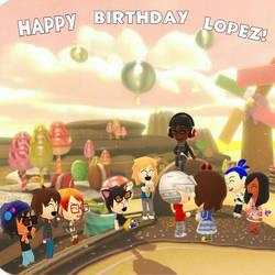 HAPPY BIRTHDAY LOPEZ  by SlyZeke101