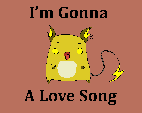 I'm gonna Raichu a Love song by its-Will-yo