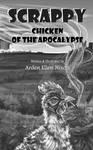 Scrappy, Chicken of the Apocalypse by ArdenEllenNixon