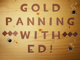 Gold Panning with Ed by FlyingKnight