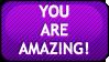 YOU ARE AMAZING by ZutaraMushroom