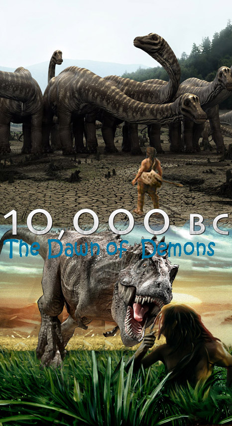 10,000 BC Dawn Of Demons by Justiceavenger on DeviantArt