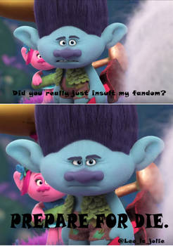 You insult the Trolls Fandom? (Trolls meme)