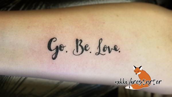 Go. Be. Love. Tattoo by NikkiFirestarter