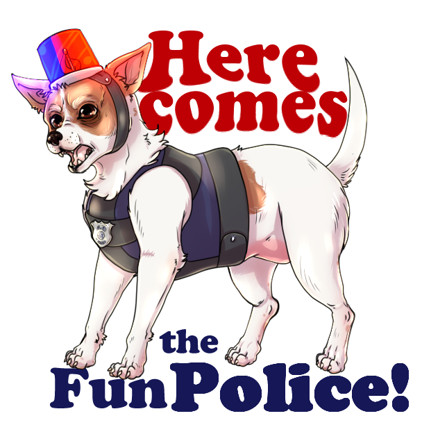 Here comes the Fun Police by RenonsPrints