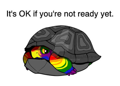 You are valid, whether you are out or not.