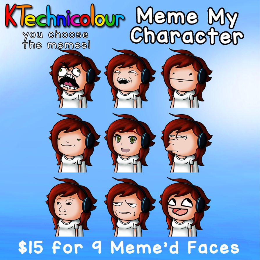 Meme My Character Commissions! by KTechnicolour
