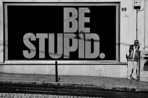 Be stupid... by JACAC
