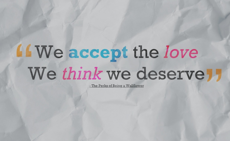 ... The Love We Think We Deserve Background We accept the love we think we