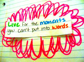 Live for the Moments by midgetprincess1378