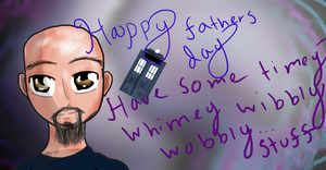 Happy Fathers Day... Have Some Timey Whimey