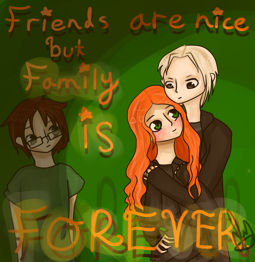 Friends Are Nice, But Family Is Forever by IvyDevi