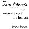 Team Edward--Loser by I-luv-Edward-Cullen