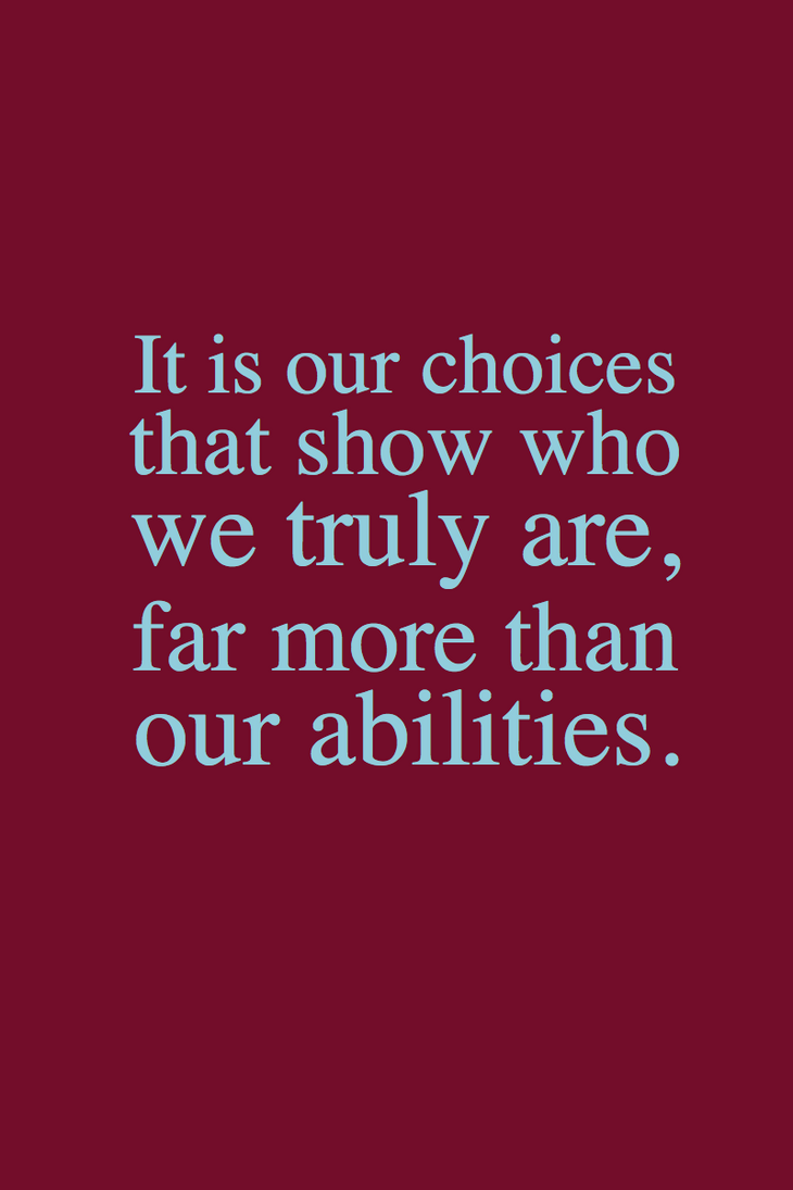 It is our choices  by ...