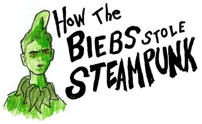 How the Biebs Stole Steampunk by BusterVainamoinen