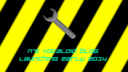 N's Vocaloid Blog: Launching Early 2014