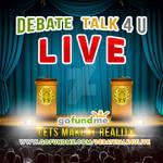 Debate Talk 4 U Live