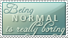 Being normal stamp by IsabellaBran