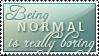 Being normal stamp by IsabellaBran