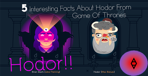 5 Interesting Facts About Hodor + Game Of Thrones by SireVoltz