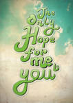 the_only_hope_for_me_is_you