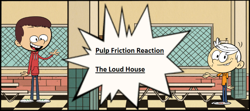 Pulp Friction (The Loud House): A Reaction. by Justsomeordinarydude