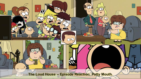 Potty Mouth (The Loud House): A Reaction. by Justsomeordinarydude