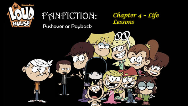 Loud House FanFic: Pushover or Payback - Chapter 4 by