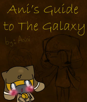 Ani's Guide to the Galaxy by The-Infamous-TCT