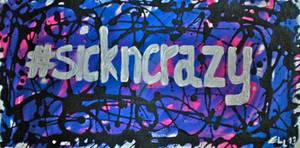 #sickncrazy