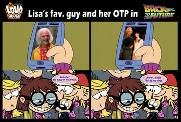 Loud House x BTTF 6: Lisa's fav. guy n' her OTP by RoseMary1315