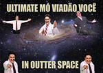 ULTIMATE MO VIADAO VOCE IN OUTTER SPACE