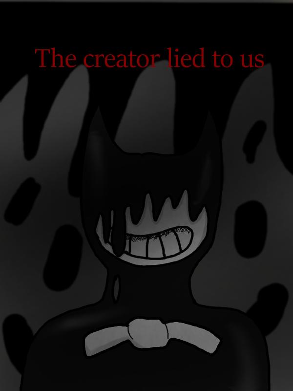 The creator lied to us by RichardtheDarkBoy29