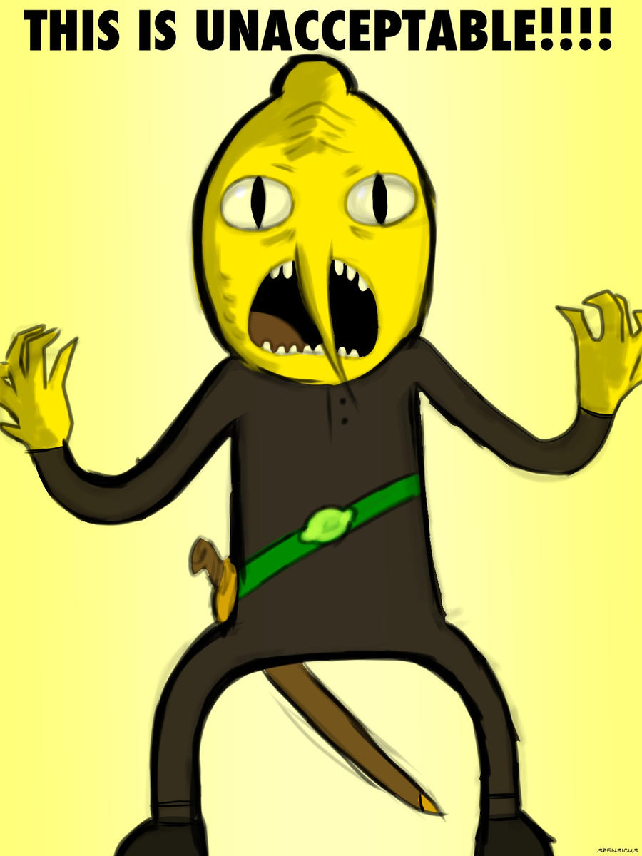 THIS IS UNACCEPTABLE!!! (Lemongrab) by Spencer-Bowen