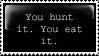 You Hunt It, You Eat It. by Nocturia