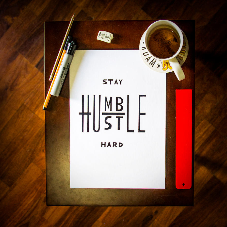Stay Humble. Hustle Hard. by byCavalera